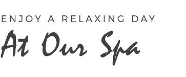 Enjoy a Relaxing Day At Our Spa
